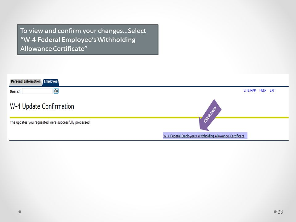 To view and confirm your changes…Select W-4 Federal Employee's Withholding Allowance Certificate 23