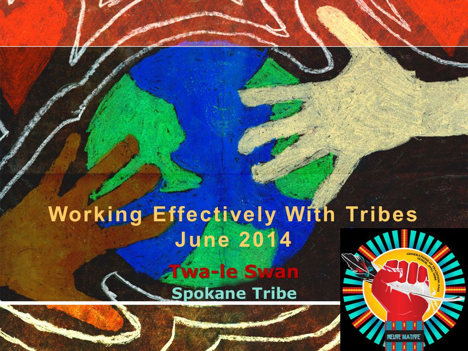 Twa-le Swan Spokane Tribe Working Effectively With Tribes June 2014