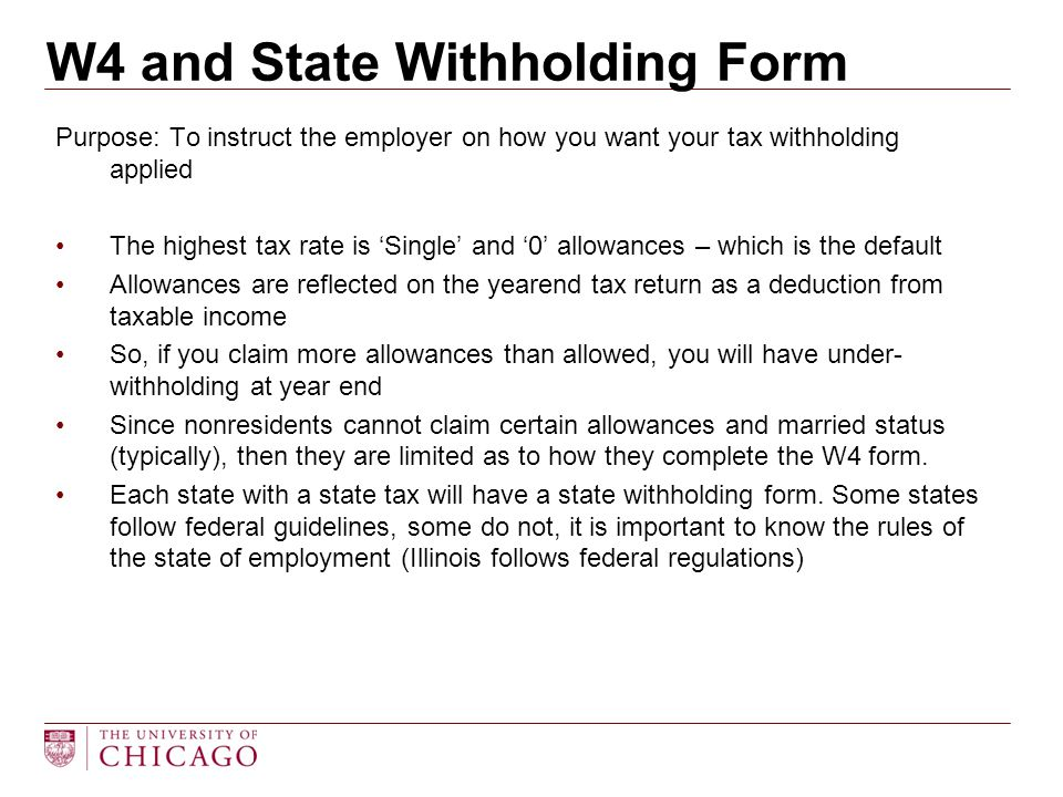 W4 and State Withholding Form Purpose: To instruct the employer on how you want your tax withholding applied The highest tax rate is 'Single' and '0'