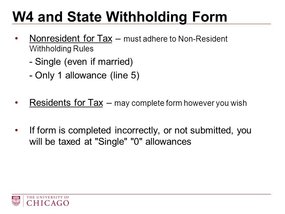 W4 and State Withholding Form Nonresident for Tax – must adhere to Non-Resident Withholding Rules - Single (even if married) - Only 1 allowance (line