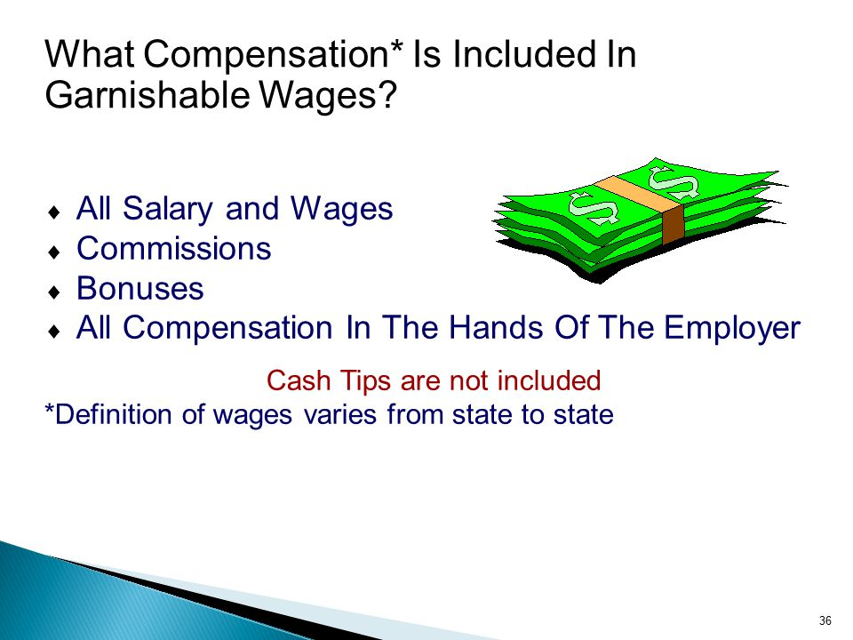 36 What Compensation* Is Included In Garnishable Wages.