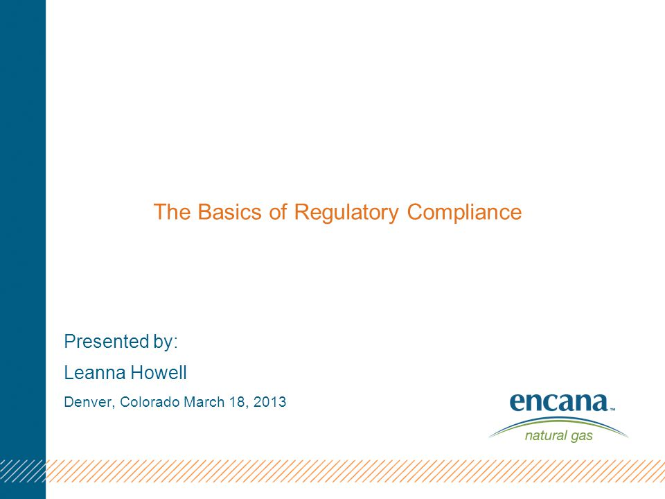 The Basics of Regulatory Compliance Presented by: Leanna Howell Denver, Colorado March 18, 2013