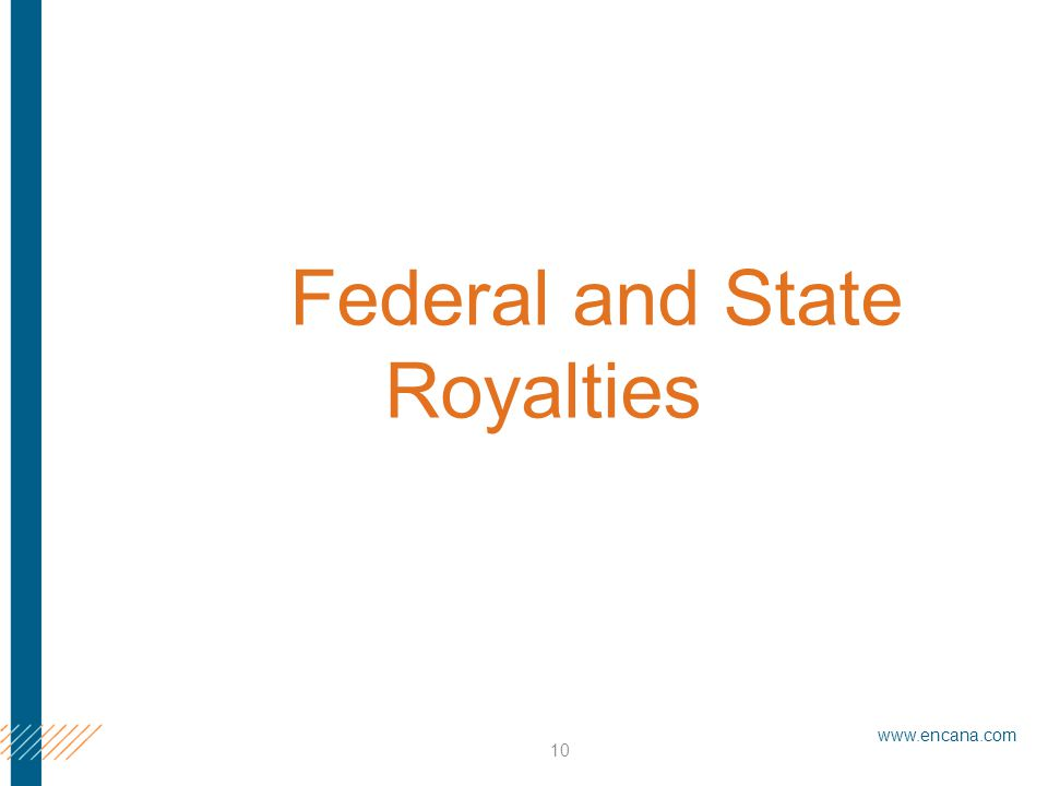 www.encana.com 10 Federal and State Royalties