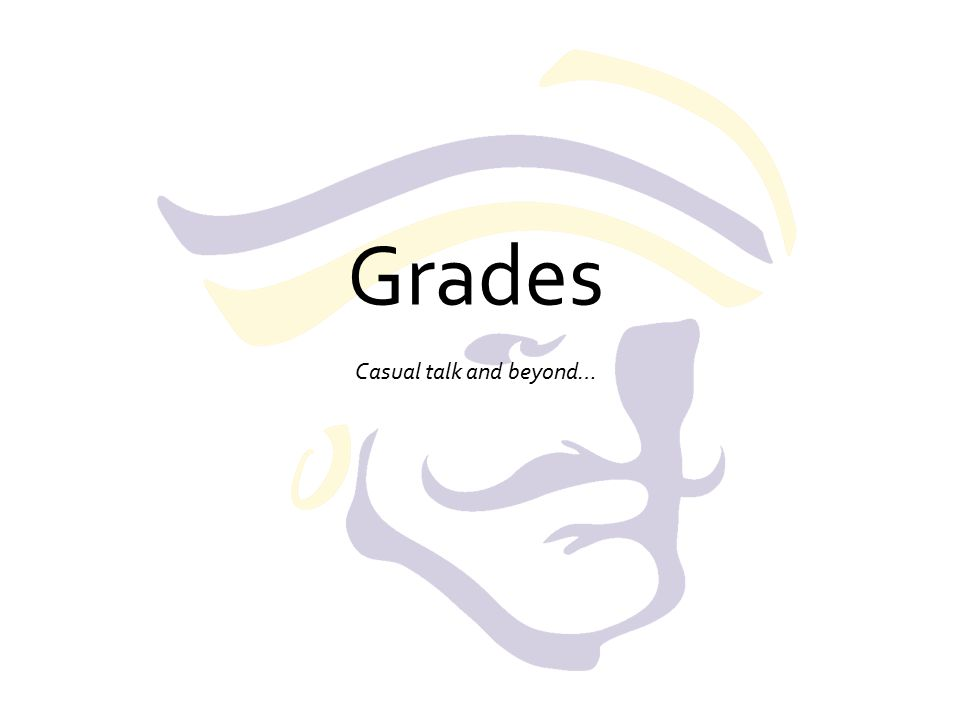 Grades Casual talk and beyond…
