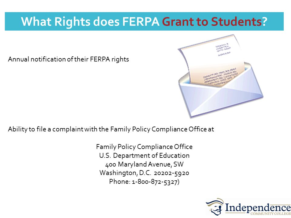 What Rights does FERPA Grant to Students? Annual notification of their FERPA rights Ability to file a complaint with the Family Policy Compliance Offi