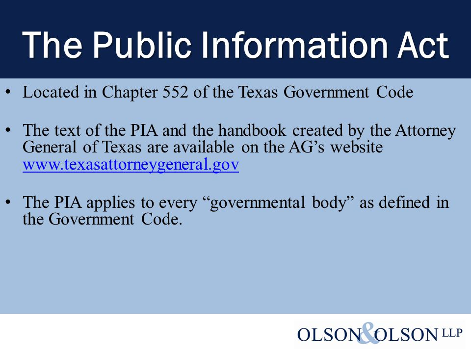 Basic Principles Information kept by a governmental body is presumed to be public Public may have access to it or copies upon written request Information is not public if a law provides that it is confidential The body must ask the Attorney General before withholding or releasing information it believes to be confidential