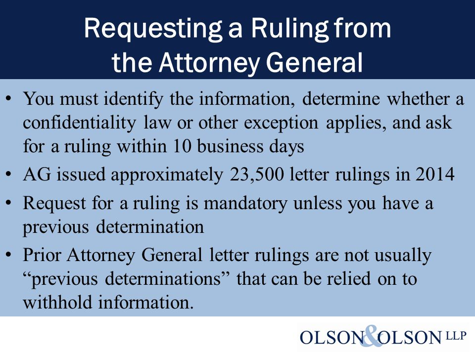 Previous Determinations: Two Types Type One (must meet all four criteria) – The information at issue is precisely the same as information previously submitted to the AG for a ruling.