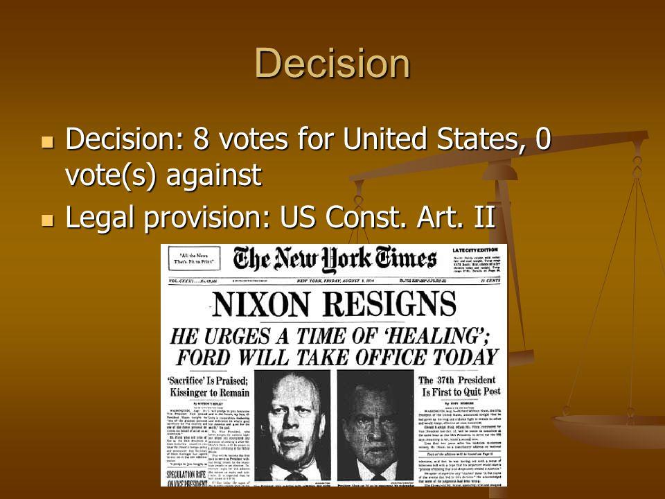 Decision Decision: 8 votes for United States, 0 vote(s) against Decision: 8 votes for United States, 0 vote(s) against Legal provision: US Const.