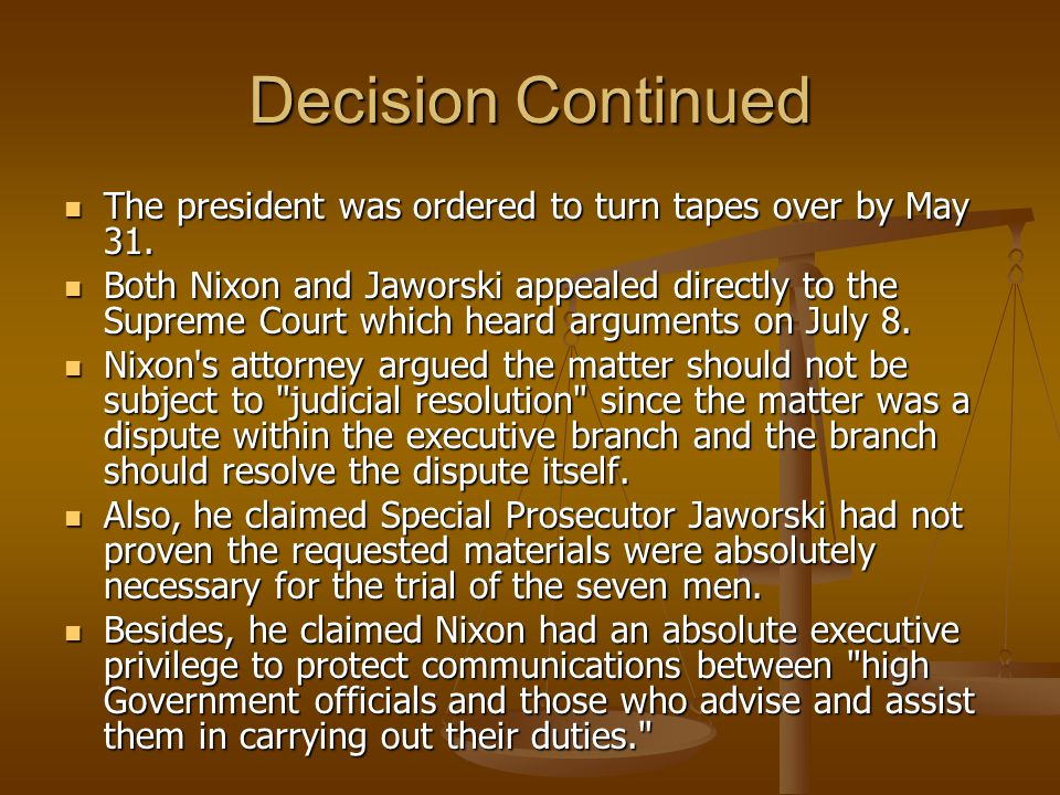 Decision Continued The president was ordered to turn tapes over by May 31.