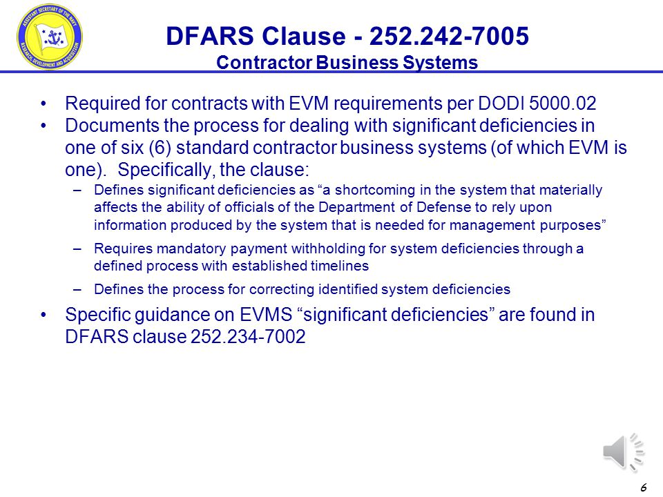 5 Required for contracts with EVM requirements per DODI 5000.02 Contractually establishes the EVM requirements in the table below –Current DFAR references an IMS and CPR.