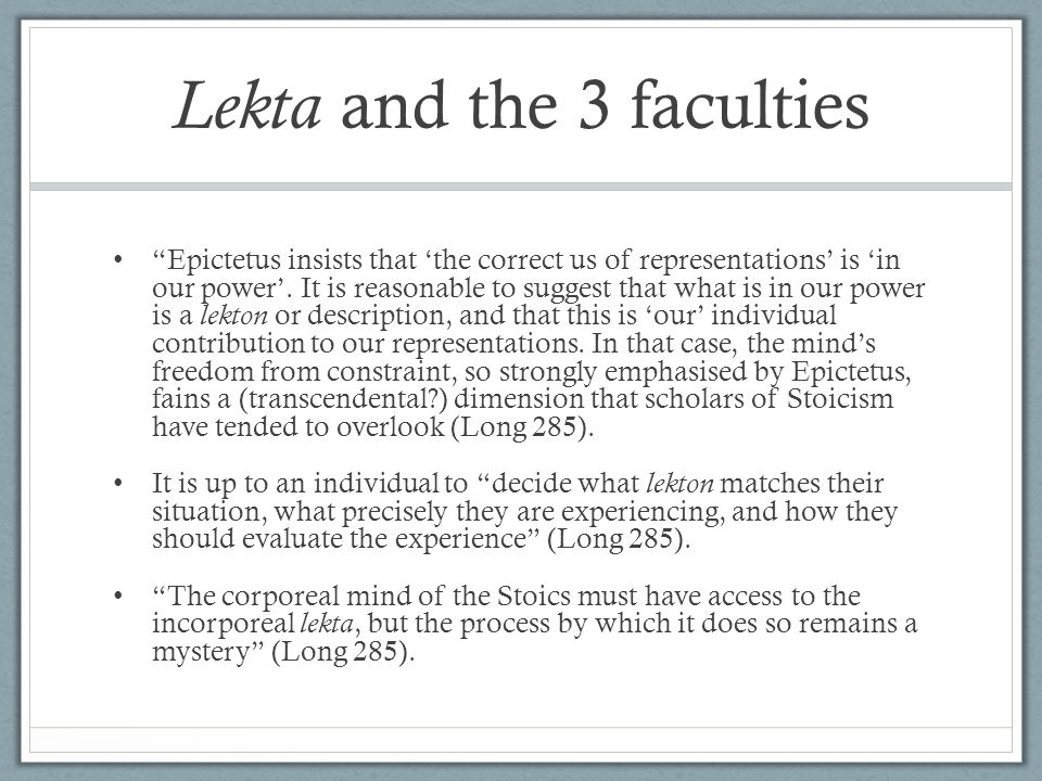 Lekta and the 3 faculties Epictetus insists that 'the correct us of representations' is 'in our power'.