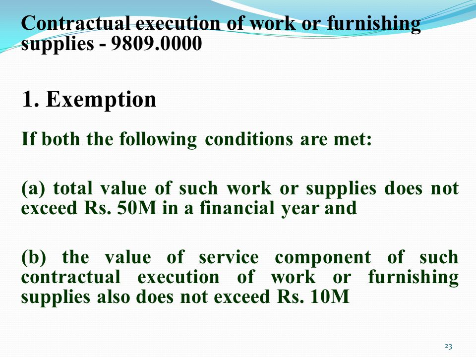 Contractual execution of work or furnishing supplies - 9809.0000 1. Exemption If both the following conditions are met: (a) total value of such work o