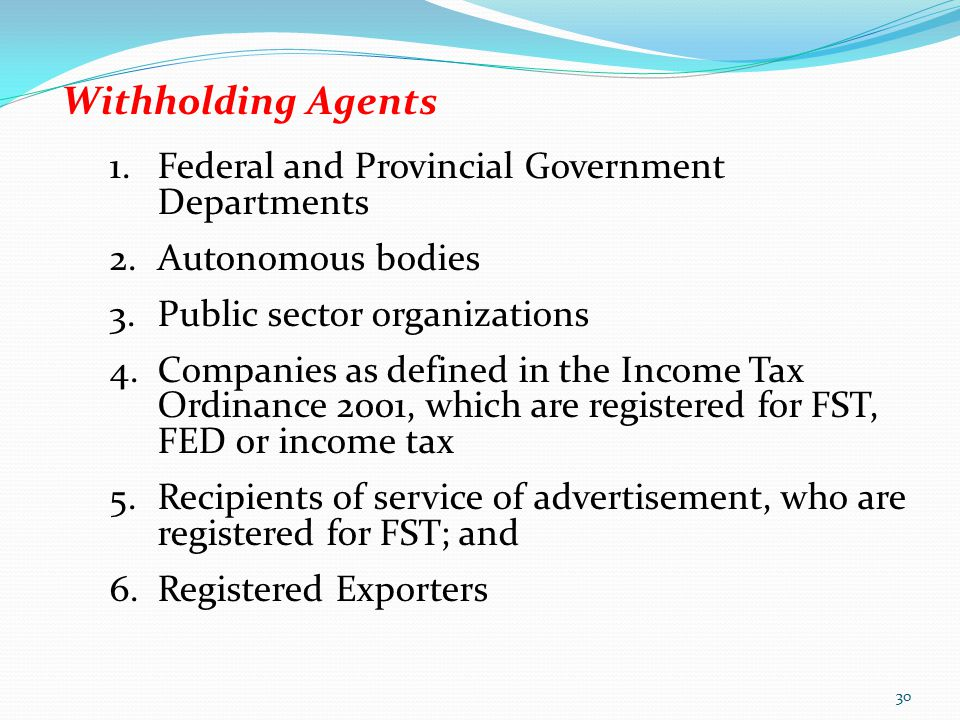 Withholding Agents 1.Federal and Provincial Government Departments 2.Autonomous bodies 3.Public sector organizations 4.Companies as defined in the Inc