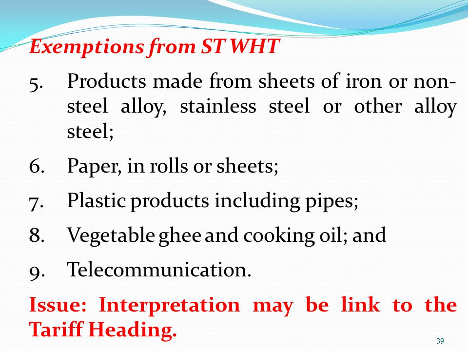 Exemptions from ST WHT 5.Products made from sheets of iron or non- steel alloy, stainless steel or other alloy steel; 6.Paper, in rolls or sheets; 7.P