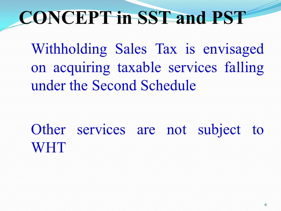 CONCEPT in SST and PST Withholding Sales Tax is envisaged on acquiring taxable services falling under the Second Schedule Other services are not subje