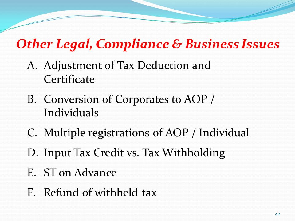 Other Legal, Compliance & Business Issues A.Adjustment of Tax Deduction and Certificate B.Conversion of Corporates to AOP / Individuals C.Multiple reg