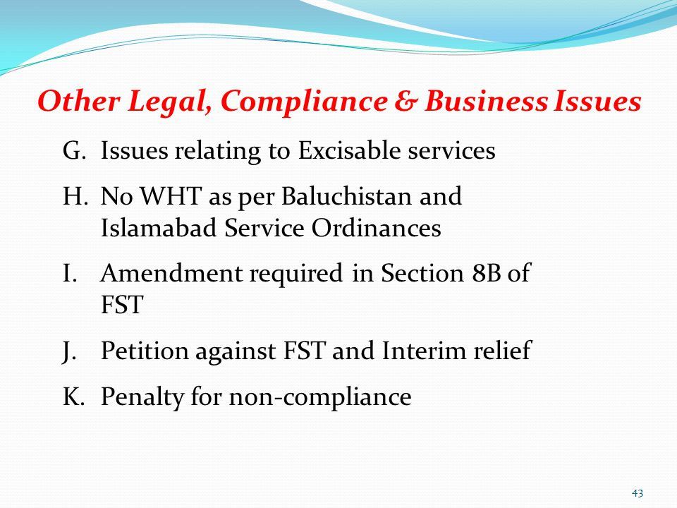 Other Legal, Compliance & Business Issues G.Issues relating to Excisable services H.No WHT as per Baluchistan and Islamabad Service Ordinances I.Amend