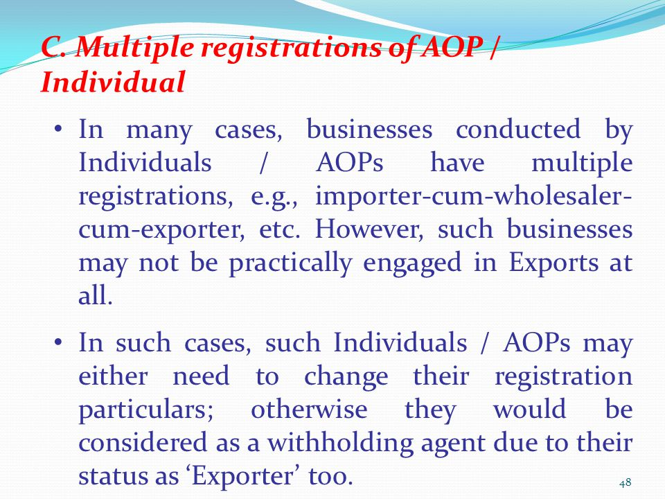 C. Multiple registrations of AOP / Individual In many cases, businesses conducted by Individuals / AOPs have multiple registrations, e.g., importer-cu