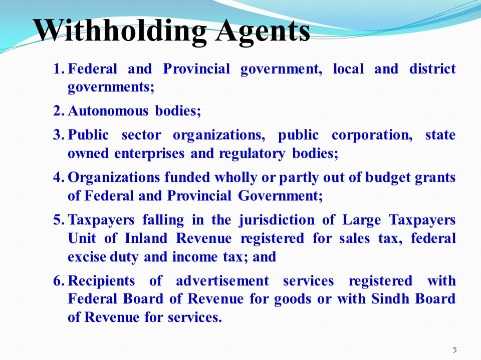 Withholding Agents 1.Federal and Provincial government, local and district governments; 2.Autonomous bodies; 3.Public sector organizations, public cor