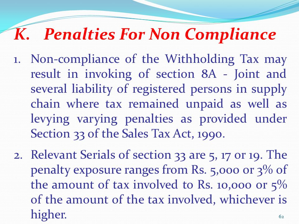 K.Penalties For Non Compliance 1.Non-compliance of the Withholding Tax may result in invoking of section 8A - Joint and several liability of registere