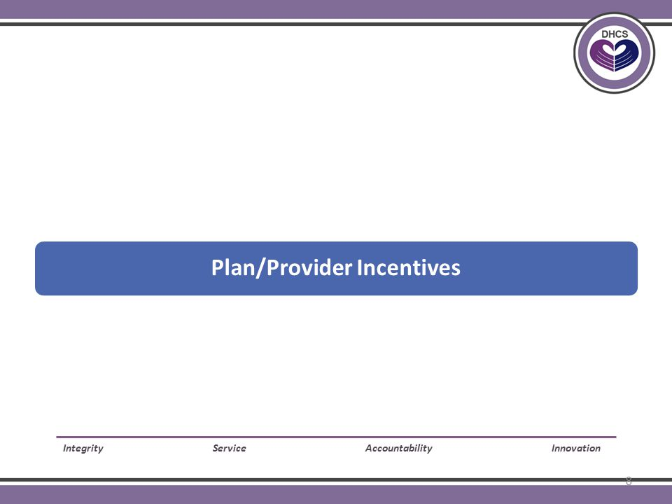 Plan/Provider Incentives Integrity Service Accountability Innovation 8