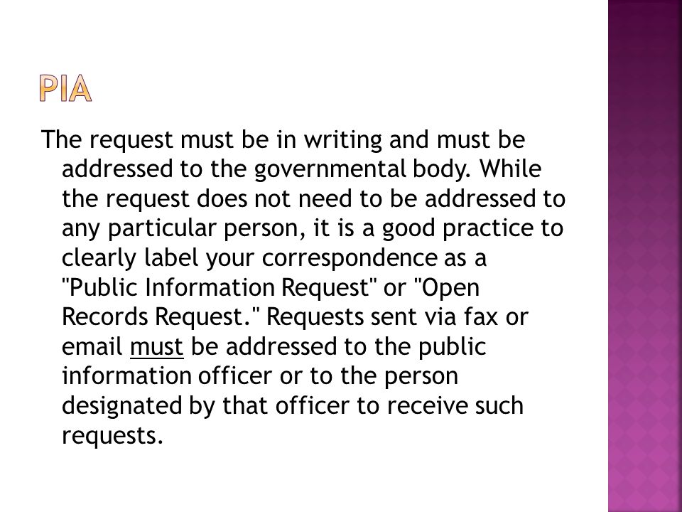 The request must be in writing and must be addressed to the governmental body.