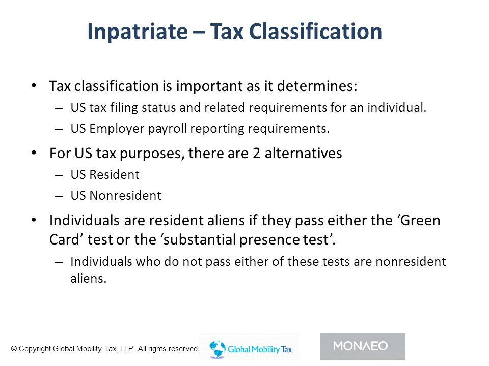 Inpatriate – Tax Classification Tax classification is important as it determines: – US tax filing status and related requirements for an individual.