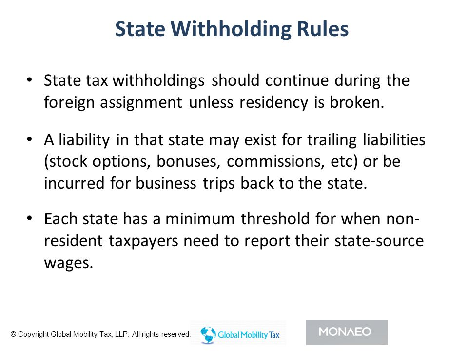 State Withholding Rules State tax withholdings should continue during the foreign assignment unless residency is broken.