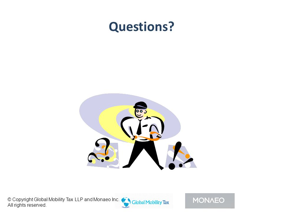 Questions © Copyright Global Mobility Tax LLP and Monaeo Inc. All rights reserved.