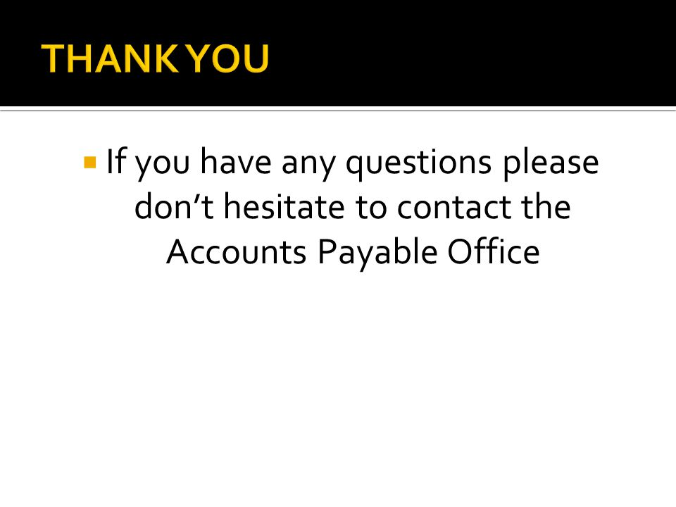  If you have any questions please don't hesitate to contact the Accounts Payable Office
