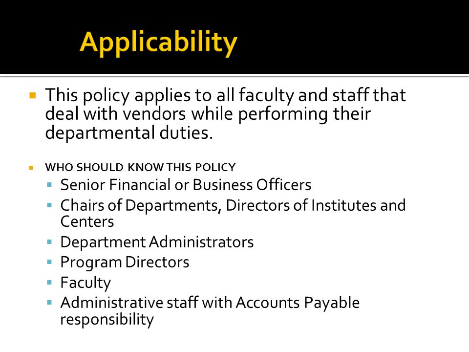  This policy applies to all faculty and staff that deal with vendors while performing their departmental duties.
