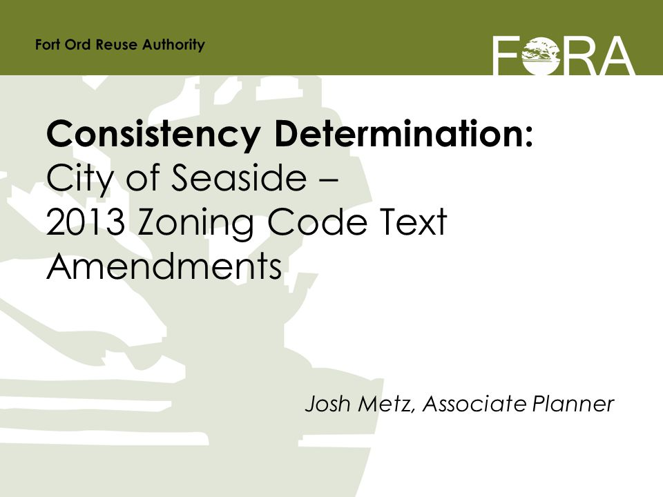 Josh Metz, Associate Planner Consistency Determination: City of Seaside – 2013 Zoning Code Text Amendments