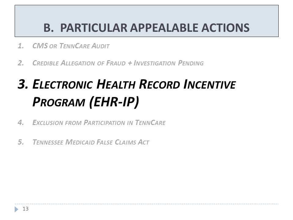 B. PARTICULAR APPEALABLE ACTIONS 13 1.CMS OR T ENN C ARE A UDIT 2.C REDIBLE A LLEGATION OF F RAUD + I NVESTIGATION P ENDING 3.E LECTRONIC H EALTH R EC