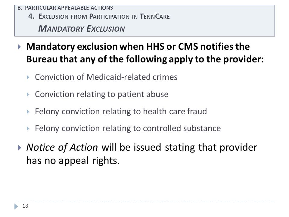 18  Mandatory exclusion when HHS or CMS notifies the Bureau that any of the following apply to the provider:  Conviction of Medicaid-related crimes