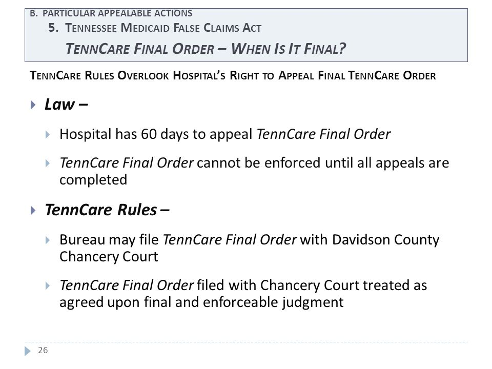 26 T ENN C ARE R ULES O VERLOOK H OSPITAL ' S R IGHT TO A PPEAL F INAL T ENN C ARE O RDER  Law –  Hospital has 60 days to appeal TennCare Final Orde