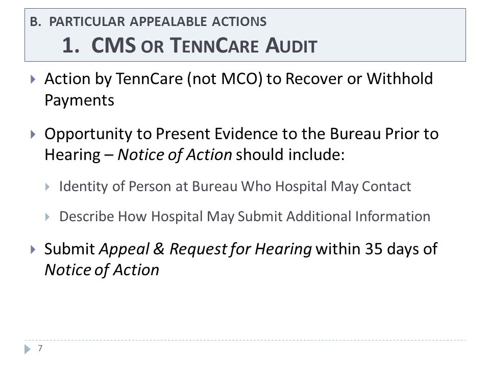 B. PARTICULAR APPEALABLE ACTIONS 1. CMS OR T ENN C ARE A UDIT 7  Action by TennCare (not MCO) to Recover or Withhold Payments  Opportunity to Presen