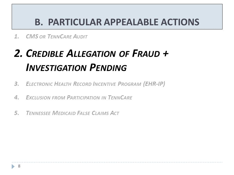 B. PARTICULAR APPEALABLE ACTIONS 8 1.CMS OR T ENN C ARE A UDIT 2.C REDIBLE A LLEGATION OF F RAUD + I NVESTIGATION P ENDING 3.E LECTRONIC H EALTH R ECO