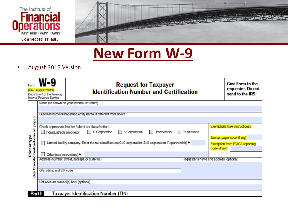 Connected at last. New Form W-9 August 2013 Version: