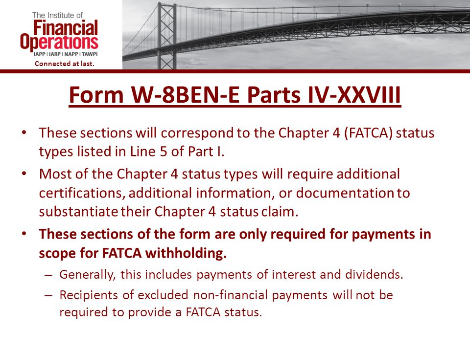 Connected at last. Form W-8BEN-E Parts IV-XXVIII These sections will correspond to the Chapter 4 (FATCA) status types listed in Line 5 of Part I. Most