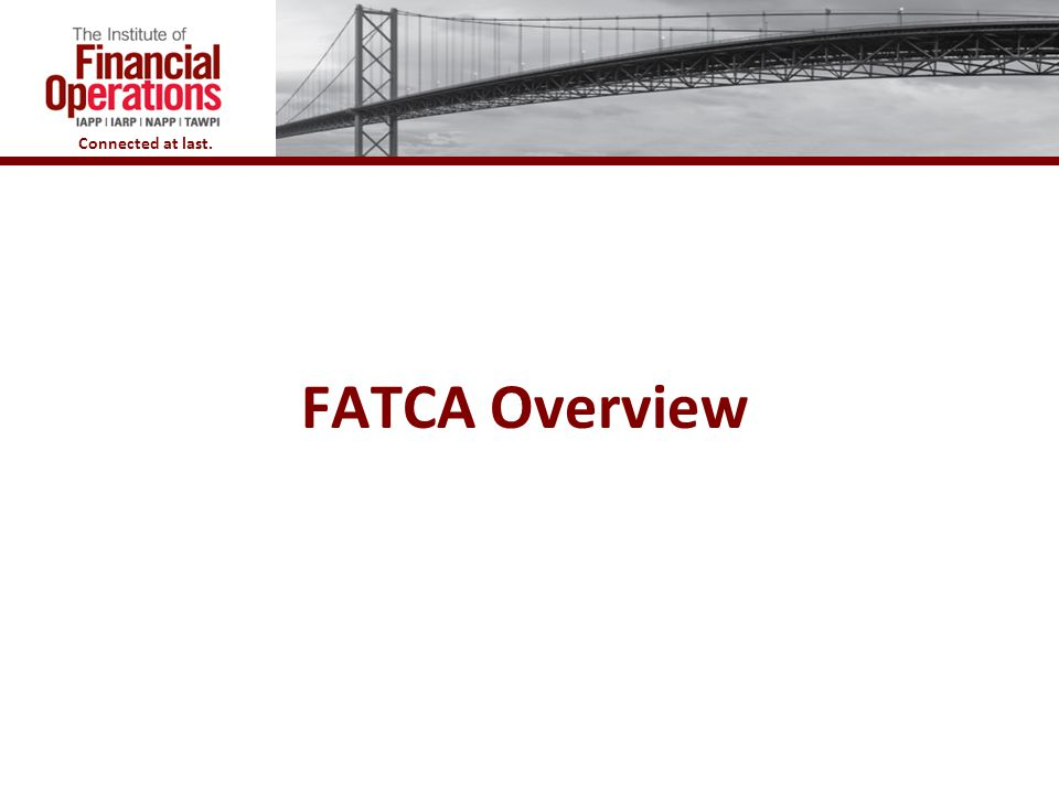 Connected at last. FATCA Overview 3
