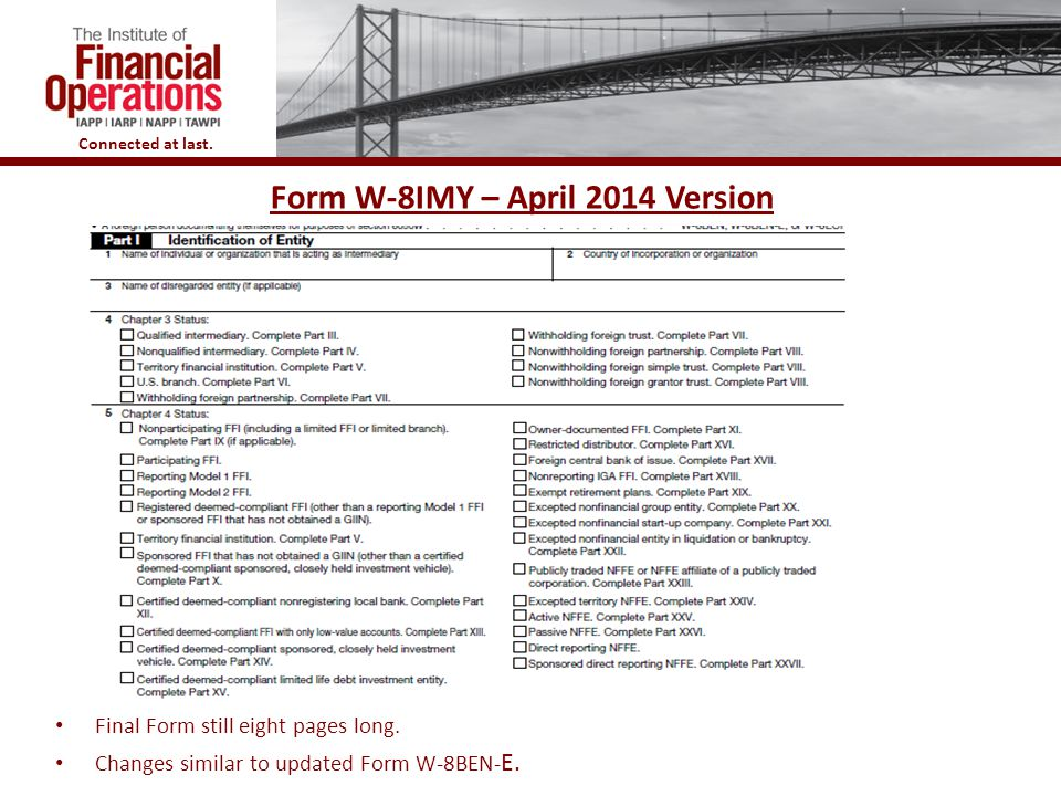 Connected at last.Form W-8IMY – April 2014 Version Final Form still eight pages long.