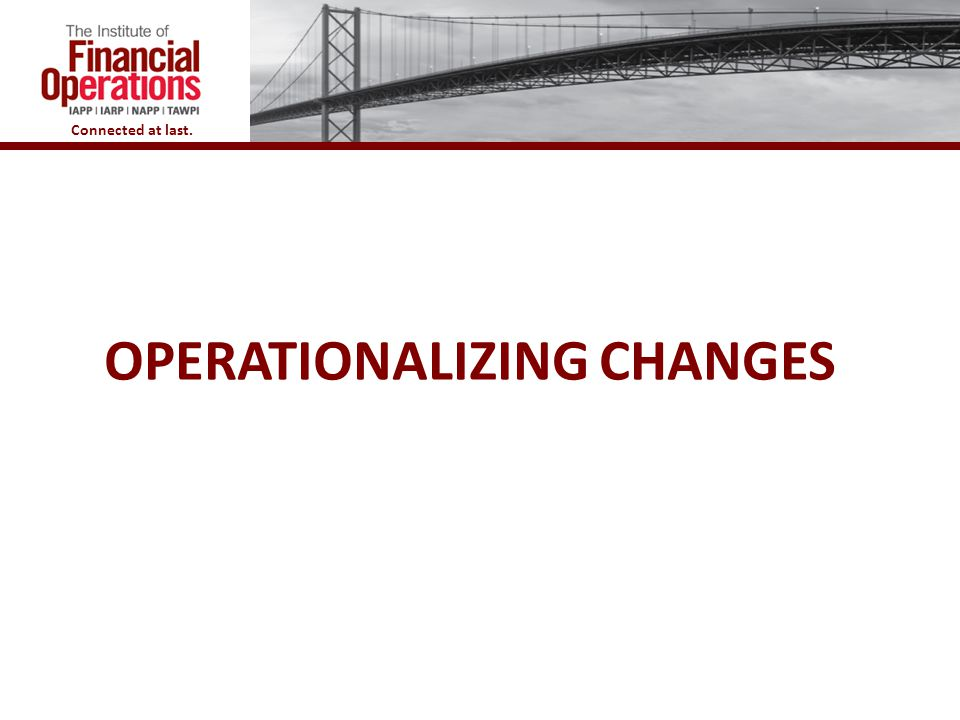 Connected at last. OPERATIONALIZING CHANGES