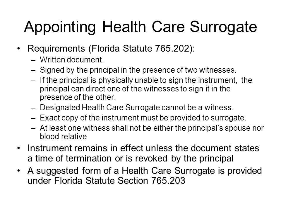 Appointing Health Care Surrogate Requirements (Florida Statute 765.202): –Written document.
