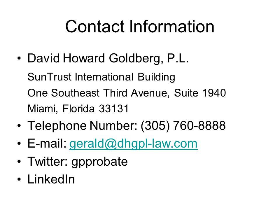 Contact Information David Howard Goldberg, P.L. SunTrust International Building One Southeast Third Avenue, Suite 1940 Miami, Florida 33131 Telephone
