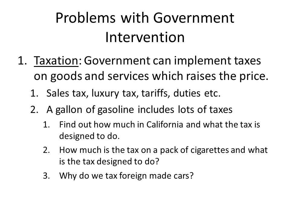 Problems with Government Intervention 1.Taxation: Government can implement taxes on goods and services which raises the price.