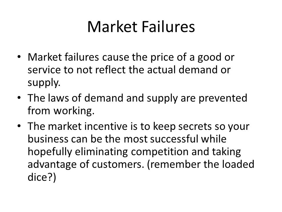 Market Failures Market failures cause the price of a good or service to not reflect the actual demand or supply.