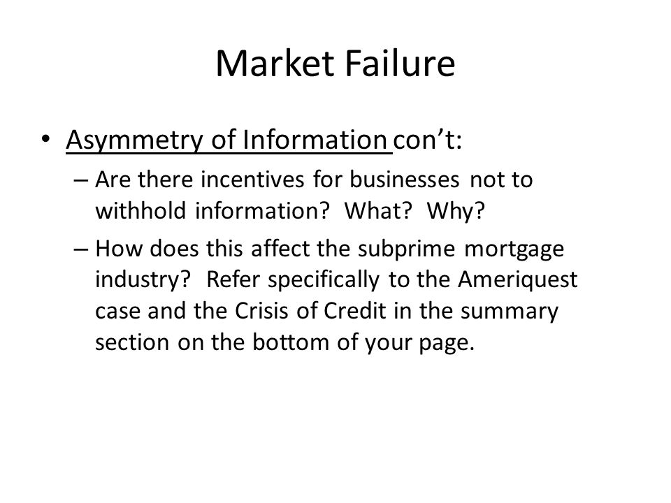 Market Failure Asymmetry of Information con't: – Are there incentives for businesses not to withhold information.