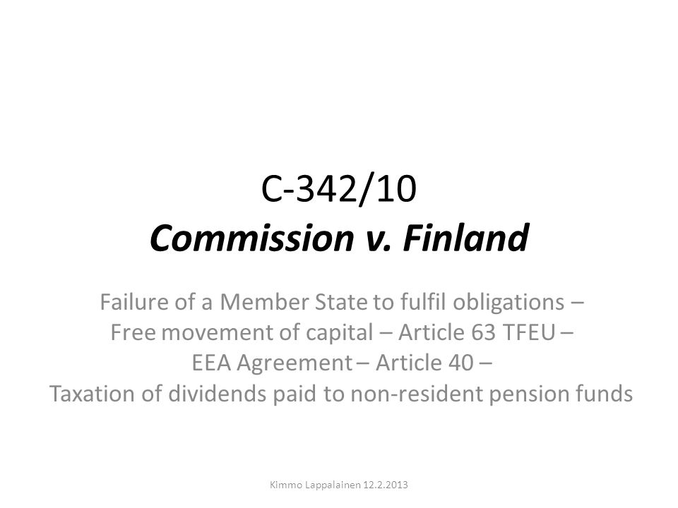 C-342/10 Commission v. Finland Failure of a Member State to fulfil obligations – Free movement of capital – Article 63 TFEU – EEA Agreement – Article