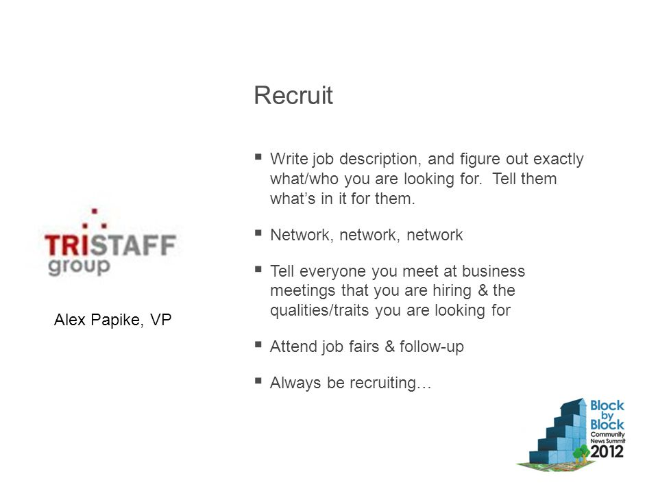 Recruit  Write job description, and figure out exactly what/who you are looking for.