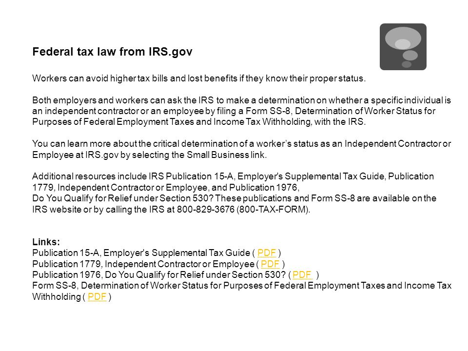 Federal tax law from IRS.gov Workers can avoid higher tax bills and lost benefits if they know their proper status.